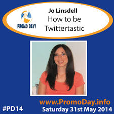 Promo Day #PD14 Jo Linsdell How to be Twittertastic Sat 31st May 2014  Twitter @promodayevent  linda randall the idea girl says
