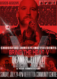 bring the heat V crossfire wresling DEANER vs Elliott Beatersvs Dirty Vets Diemond vs Spinelli 24 July 2016 4 pm Merritton Community centre st cath ont